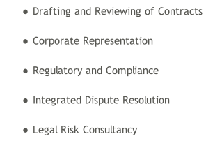 Drafting and Reviewing of Contracts  Corporate Representation  Regulatory and Compliance  Integrated Dispute Resolution  Legal Risk Consultancy